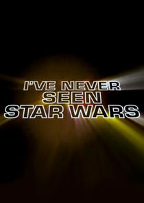I've Never Seen Star Wars Ne Zaman?'