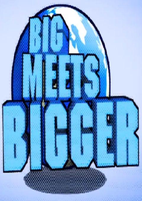 Big Meets Bigger ne zaman
