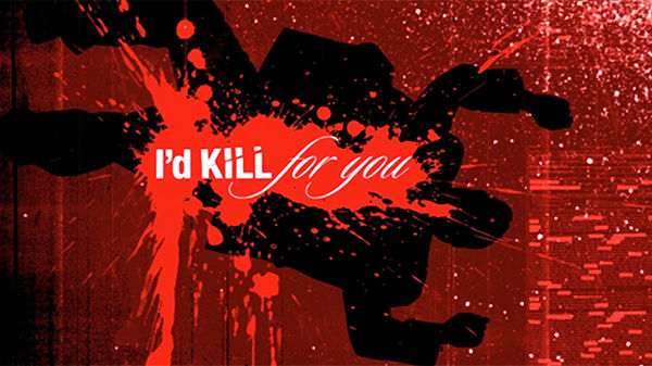I'd Kill for You ne zaman