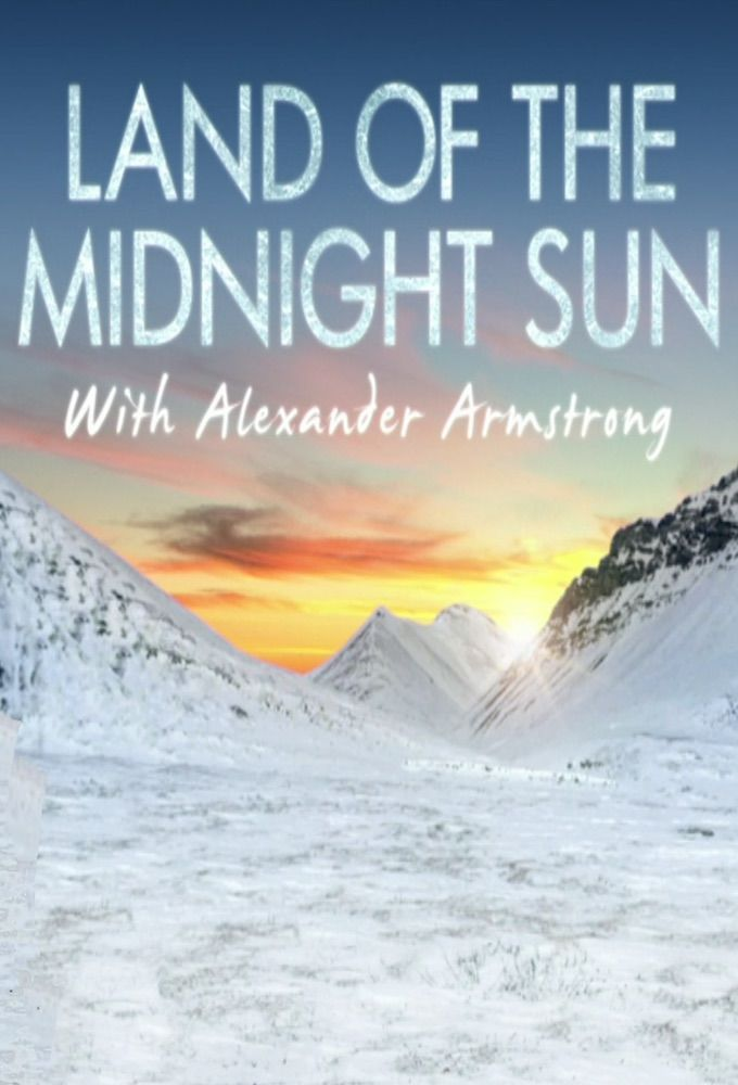 Alexander Armstrong in the Land of the Midnight Sun ne zaman