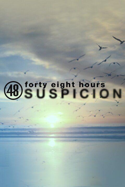 48 Hours: Suspicion ne zaman